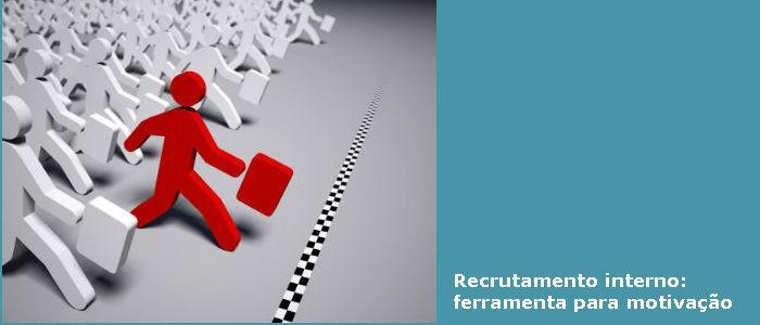 Recrutamento interno: ferramenta para a motivação