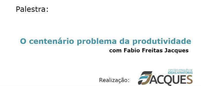 Palestra de Fabio Jacques debate o centenário problema da produtividade